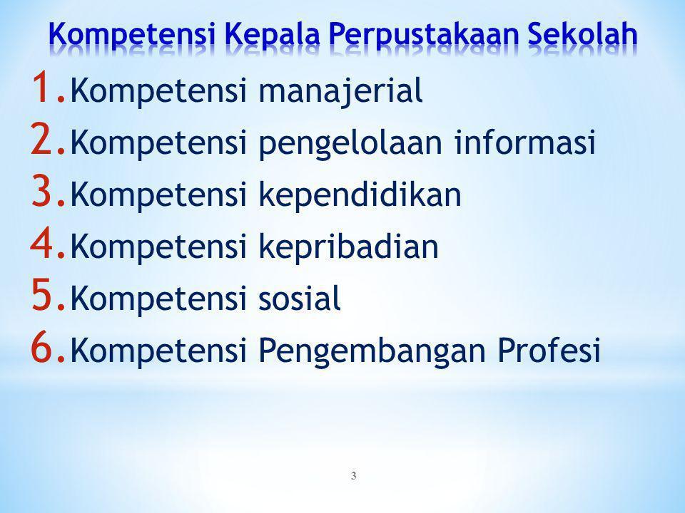 3 1.Kompetensi manajerial 2. Kompetensi pengelolaan informasi 3.