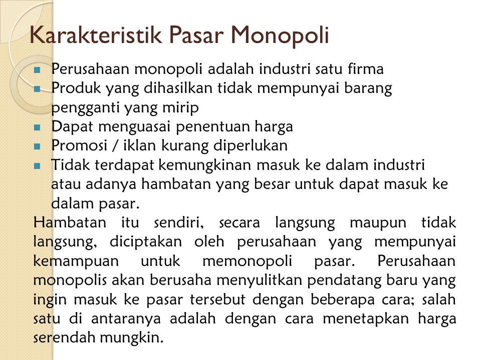 Karakteristik Pasar Monopoli  Perusahaan monopoli adalah industri satu firma  Produk yang dihasilkan tidak mempunyai barang pengganti yang mirip  D