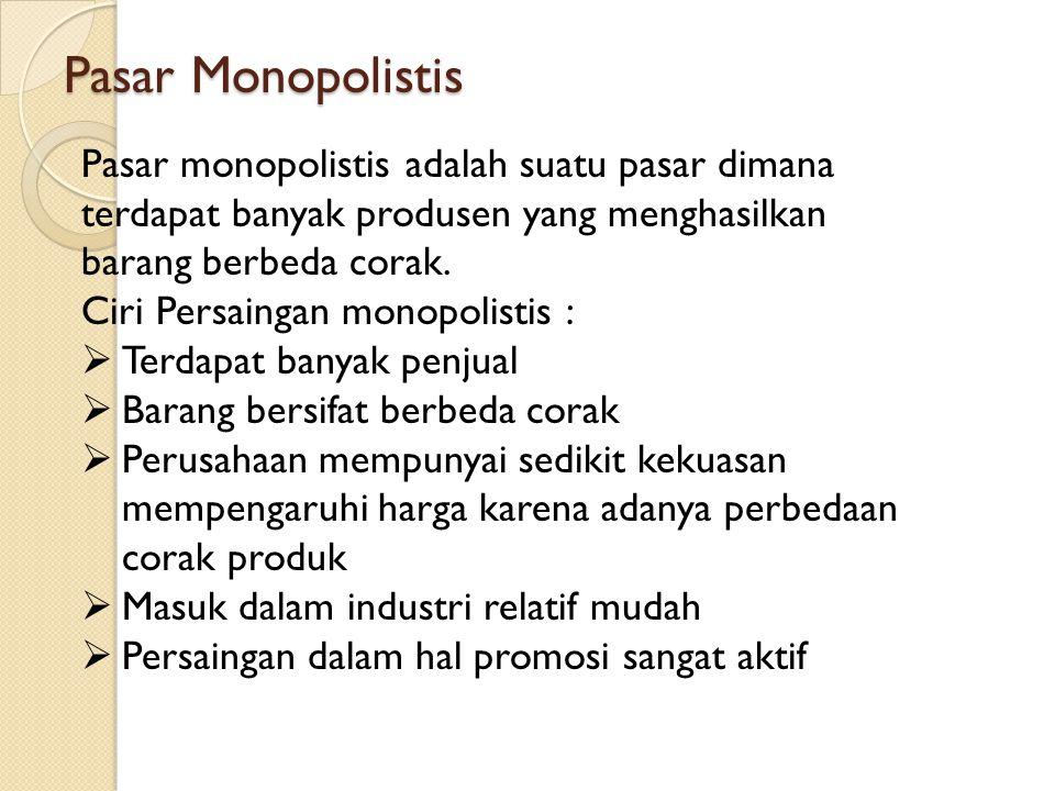 Pasar Monopolistis Pasar monopolistis adalah suatu pasar dimana terdapat banyak produsen yang menghasilkan barang berbeda corak. Ciri Persaingan monop