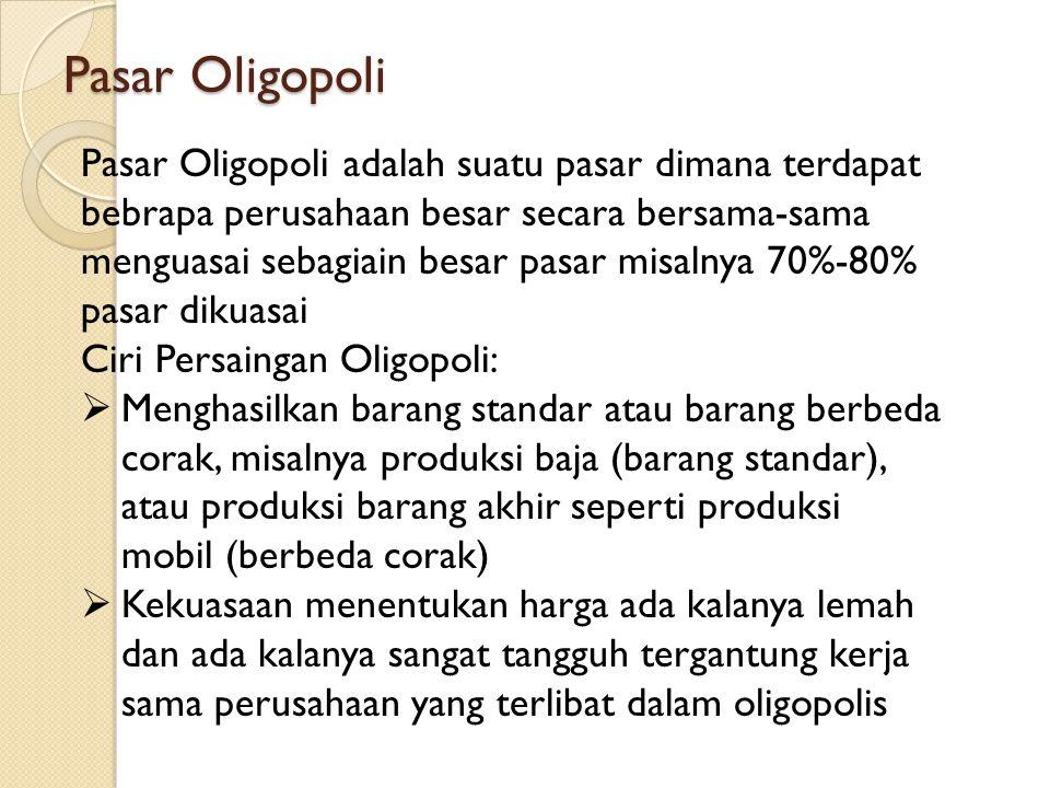 Pasar Oligopoli Pasar Oligopoli adalah suatu pasar dimana terdapat bebrapa perusahaan besar secara bersama-sama menguasai sebagiain besar pasar misaln