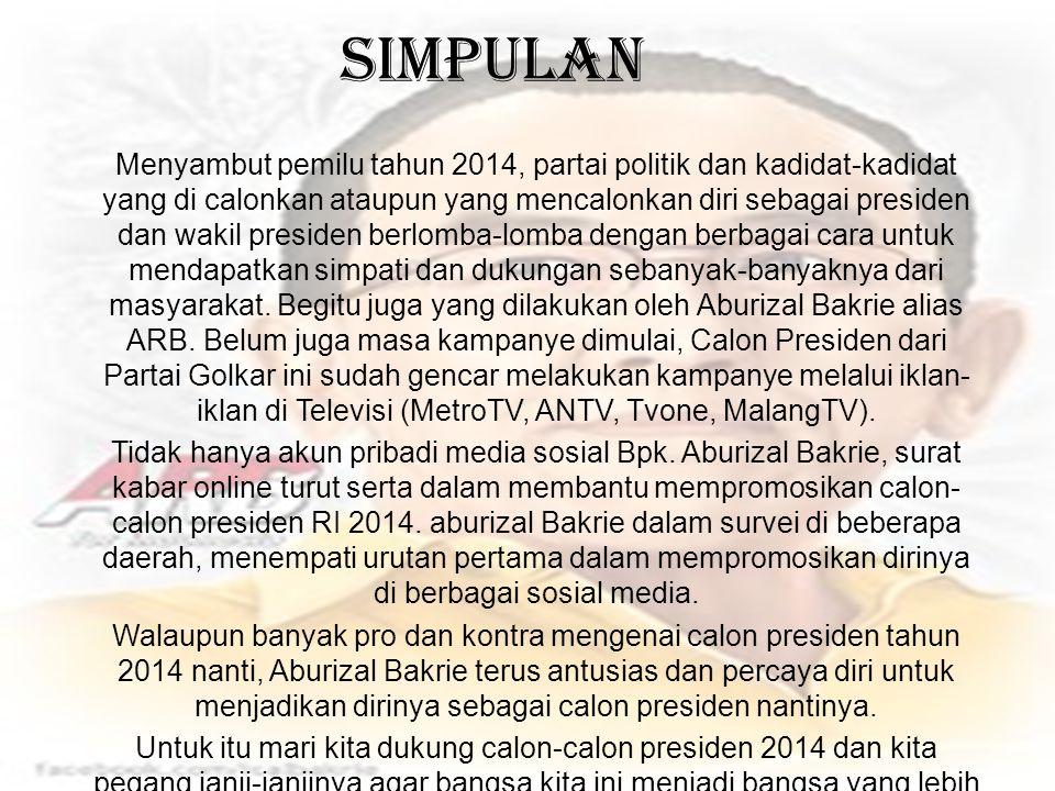 Simpulan Menyambut pemilu tahun 2014, partai politik dan kadidat-kadidat yang di calonkan ataupun yang mencalonkan diri sebagai presiden dan wakil pre