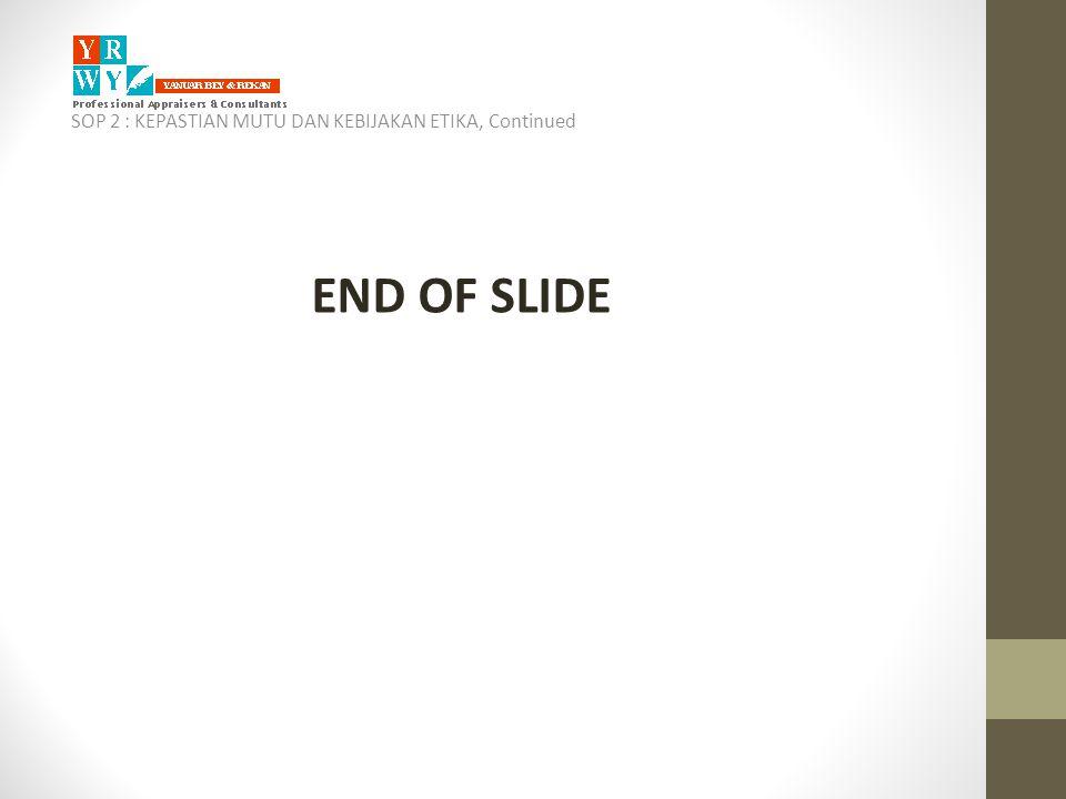 SOP 2 : KEPASTIAN MUTU DAN KEBIJAKAN ETIKA, Continued END OF SLIDE