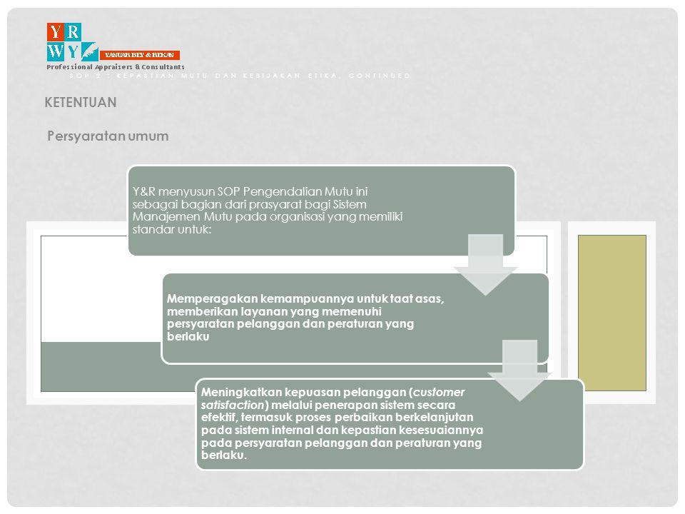SOP 2 : KEPASTIAN MUTU DAN KEBIJAKAN ETIKA, Continued PROSEDUR PROSES IDENTIFIKASI KLIEN •Berisi penjelasan prosedur yang harus dilakukan, oleh personil dalam KJPP Y&R, termasuk petugas yang ditunjuk, dalam setiap tahapan sebagai berikut : •Tahap penetapan kepastian mutu dan revisinya •Tahap sosialisasi kepastian mutu dan revisinya •Tahap konsultasi •Tahap perencanaan rekruitmen •Tahap pelaksanaan rekruitmen •Tahap pelatihan •Tahap evaluasi kinerja karyawan •Tahap penjadwalan dan pengesahan jadwal pekerjaan •Tahap promosi