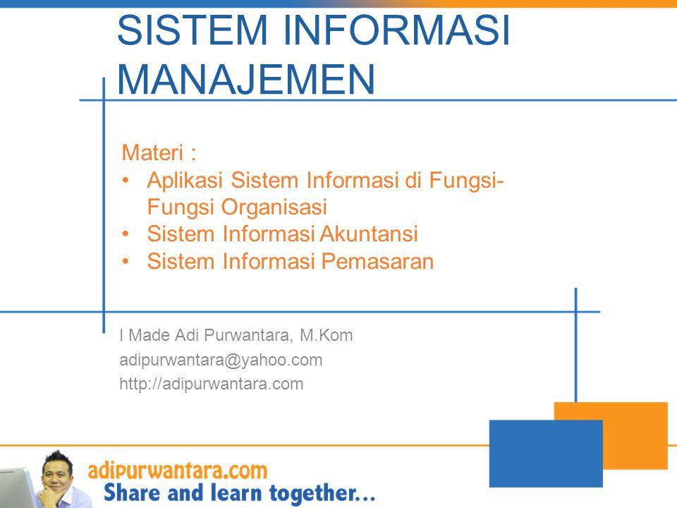SISTEM INFORMASI MANAJEMEN I Made Adi Purwantara, M.Kom adipurwantara@yahoo.com http://adipurwantara.com Materi : •Aplikasi Sistem Informasi di Fungsi