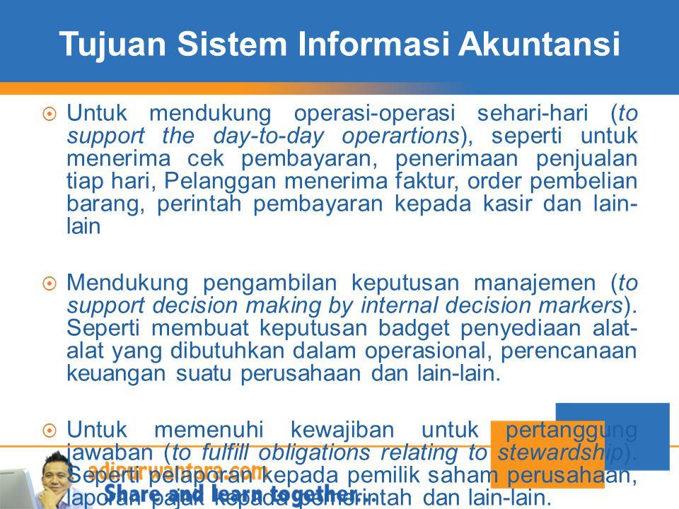 Tujuan Sistem Informasi Akuntansi  Untuk mendukung operasi-operasi sehari-hari (to support the day-to-day operartions), seperti untuk menerima cek pe