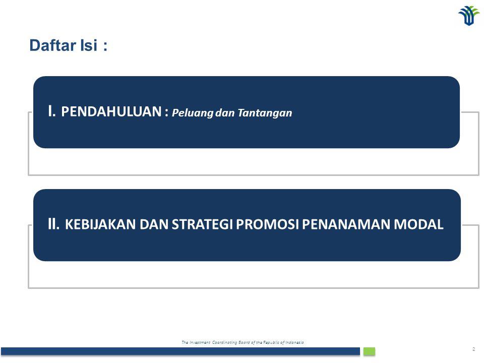 The Investment Coordinating Board of the Republic of Indonesia 13 FASE III Penanaman modal yang diarahkan dalam rangka penciptaan kegiatan ekonomi yang memiliki nilai tambah besar 1.Pemetaan lokasi pengembangan klaster industri; 2.Pemetaan potensi SDA dan value chain distribusi untuk pengembangan klaster2 industri; 3.Koordinasi penyusunan program/sasaran K/L dalam rangka mendorong industrialisasi skala besar; 4.Pengembangan SDM yang handal dan memiliki keterampilan (talent worker).
