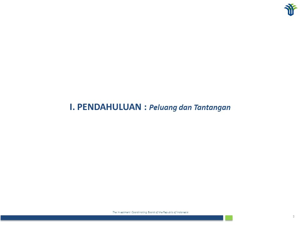 The Investment Coordinating Board of the Republic of Indonesia 3 I. PENDAHULUAN : Peluang dan Tantangan