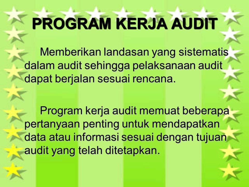 PROGRAM KERJA AUDIT Memberikan landasan yang sistematis dalam audit sehingga pelaksanaan audit dapat berjalan sesuai rencana. Program kerja audit memu