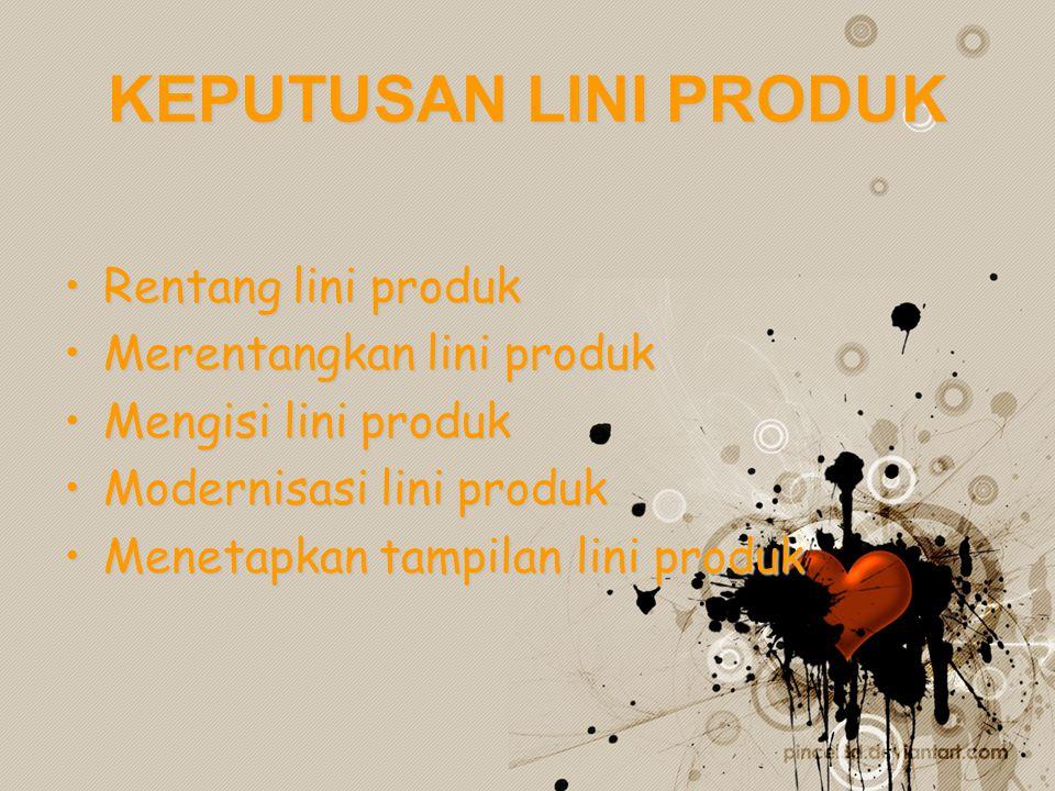 KEPUTUSAN LINI PRODUK •Rentang lini produk •Merentangkan lini produk •Mengisi lini produk •Modernisasi lini produk •Menetapkan tampilan lini produk