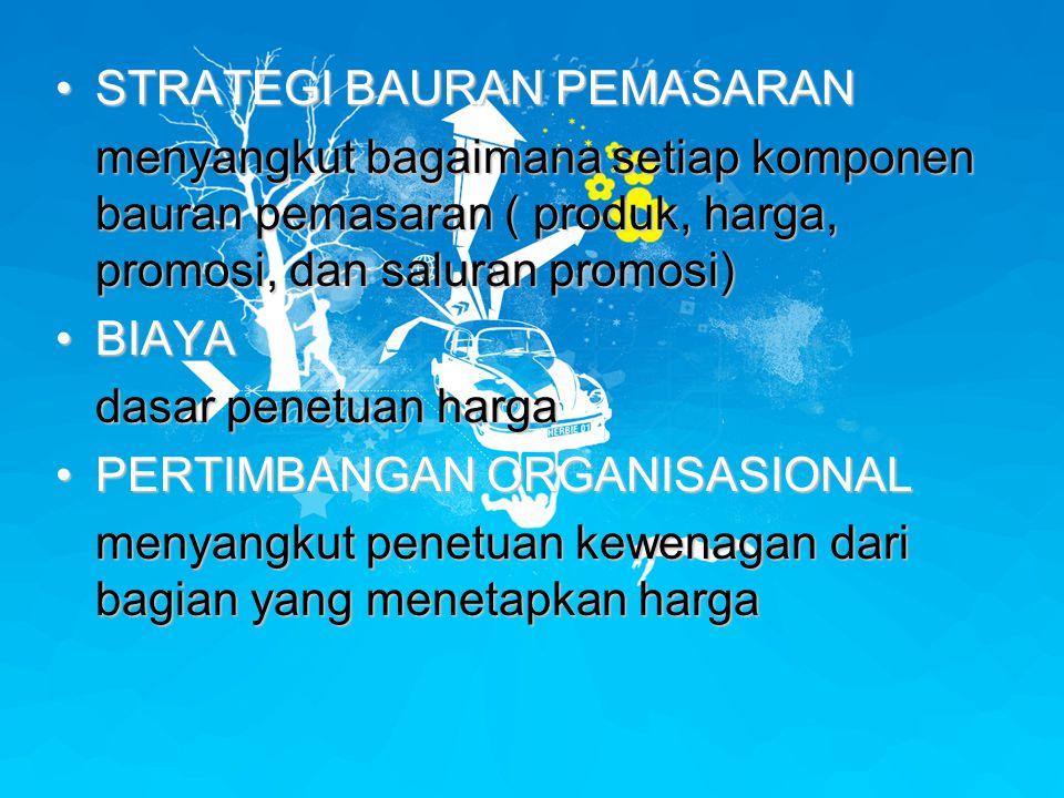 •STRATEGI BAURAN PEMASARAN menyangkut bagaimana setiap komponen bauran pemasaran ( produk, harga, promosi, dan saluran promosi) •BIAYA dasar penetuan