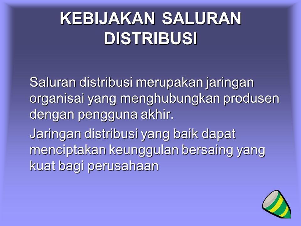 KEBIJAKAN SALURAN DISTRIBUSI Saluran distribusi merupakan jaringan organisai yang menghubungkan produsen dengan pengguna akhir.