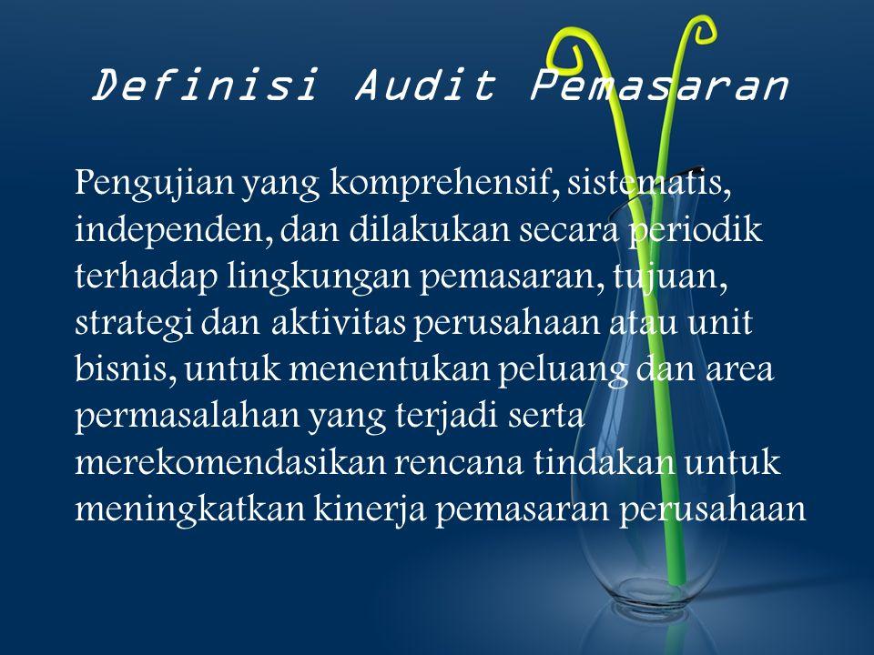 Definisi Audit Pemasaran Pengujian yang komprehensif, sistematis, independen, dan dilakukan secara periodik terhadap lingkungan pemasaran, tujuan, strategi dan aktivitas perusahaan atau unit bisnis, untuk menentukan peluang dan area permasalahan yang terjadi serta merekomendasikan rencana tindakan untuk meningkatkan kinerja pemasaran perusahaan