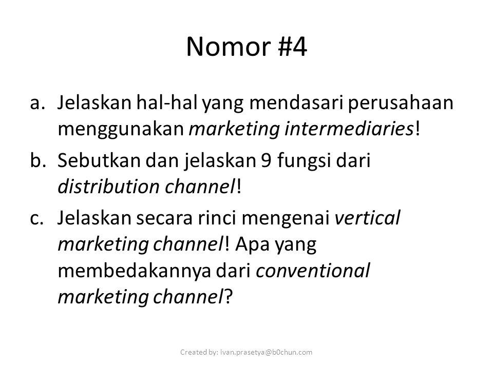 Nomor #4 a.Jelaskan hal-hal yang mendasari perusahaan menggunakan marketing intermediaries.