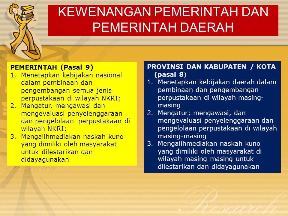 KEWENANGAN PEMERINTAH DAN PEMERINTAH DAERAH PEMERINTAH (Pasal 9) 1.Menetapkan kebijakan nasional dalam pembinaan dan pengembangan semua jenis perpusta