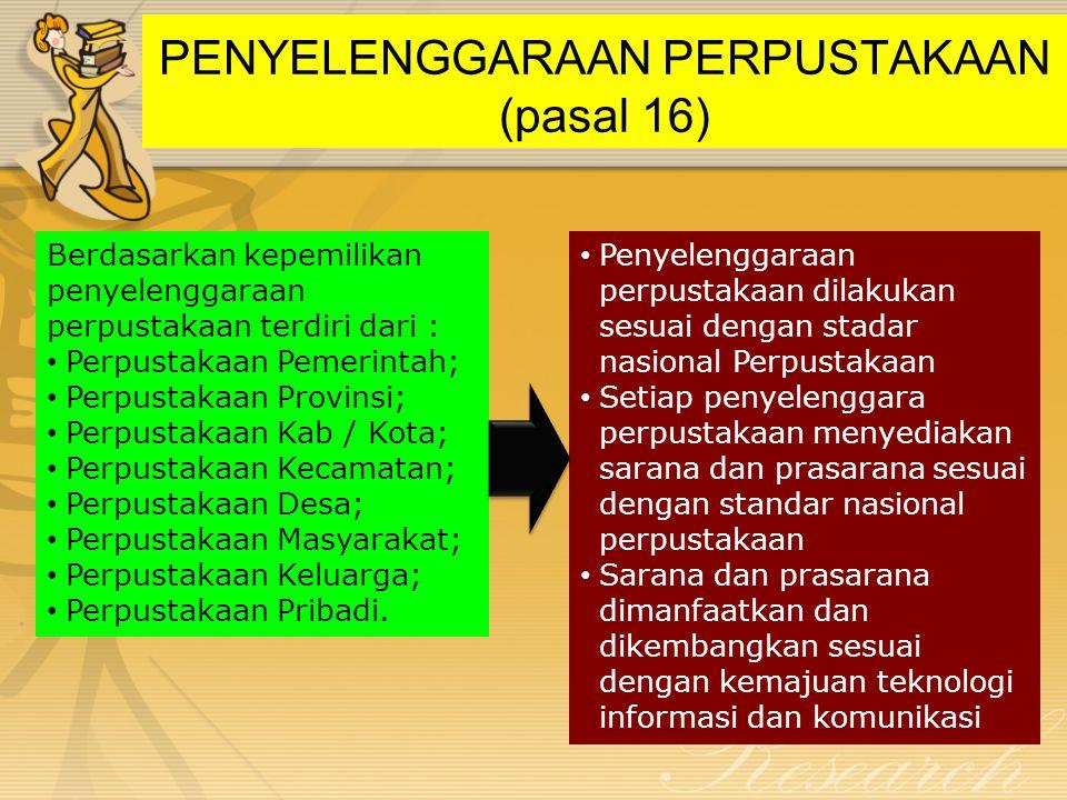 PENYELENGGARAAN PERPUSTAKAAN (pasal 16) Berdasarkan kepemilikan penyelenggaraan perpustakaan terdiri dari : • Perpustakaan Pemerintah; • Perpustakaan