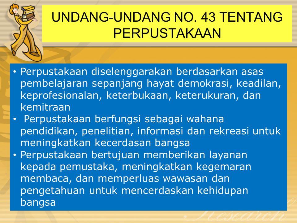 UNDANG-UNDANG NO. 43 TENTANG PERPUSTAKAAN • Perpustakaan diselenggarakan berdasarkan asas pembelajaran sepanjang hayat demokrasi, keadilan, keprofesio