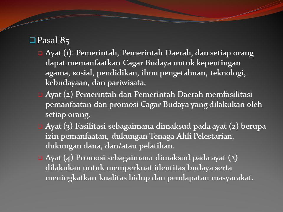  Pasal 85  Ayat (1): Pemerintah, Pemerintah Daerah, dan setiap orang dapat memanfaatkan Cagar Budaya untuk kepentingan agama, sosial, pendidikan, il