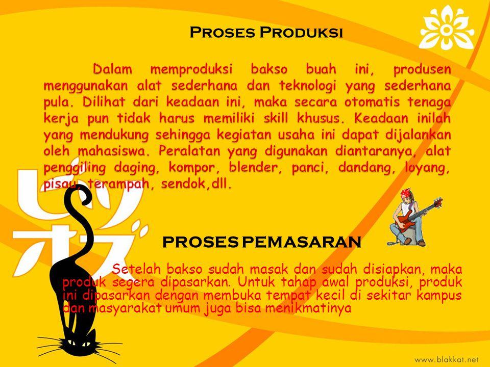 PROSES PEMASARAN Setelah bakso sudah masak dan sudah disiapkan, maka produk segera dipasarkan.