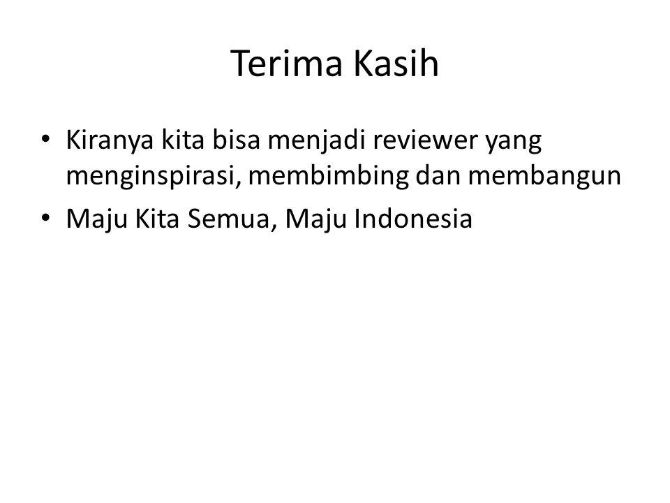 Terima Kasih • Kiranya kita bisa menjadi reviewer yang menginspirasi, membimbing dan membangun • Maju Kita Semua, Maju Indonesia
