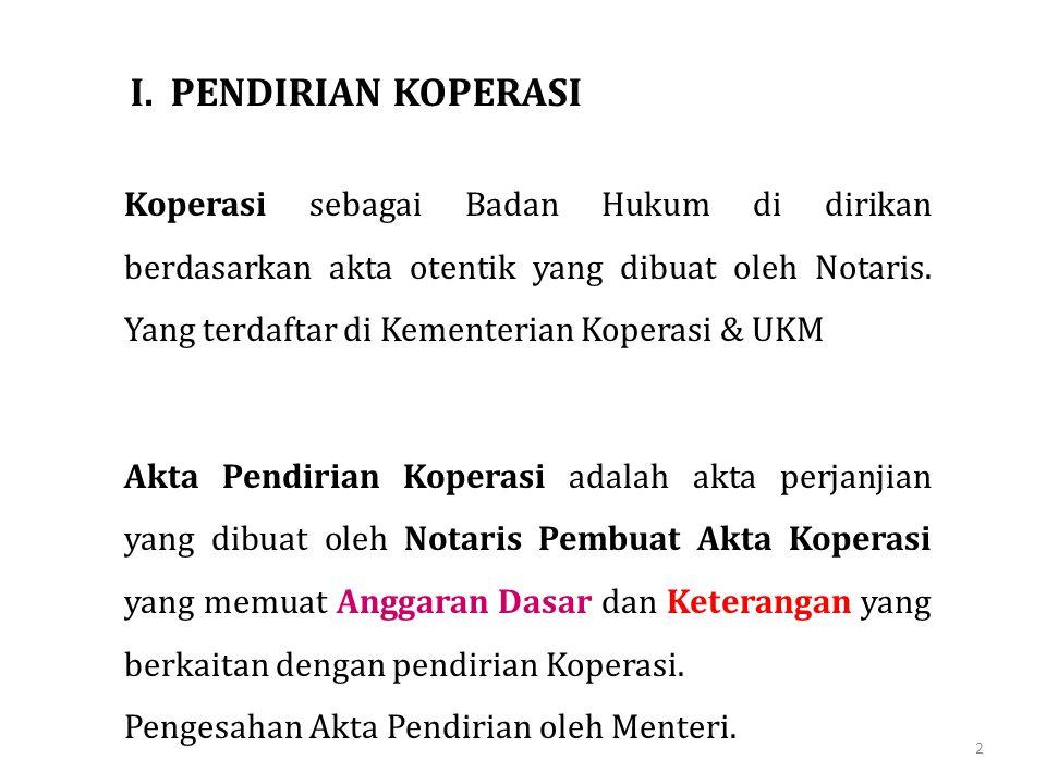 Koperasi sebagai Badan Hukum di dirikan berdasarkan akta otentik yang dibuat oleh Notaris. Yang terdaftar di Kementerian Koperasi & UKM Akta Pendirian