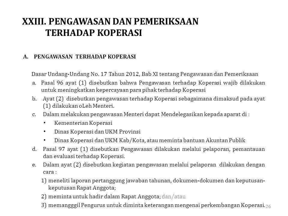 XXIII. PENGAWASAN DAN PEMERIKSAAN TERHADAP KOPERASI A.PENGAWASAN TERHADAP KOPERASI Dasar Undang-Undang No. 17 Tahun 2012, Bab XI tentang Pengawasan da