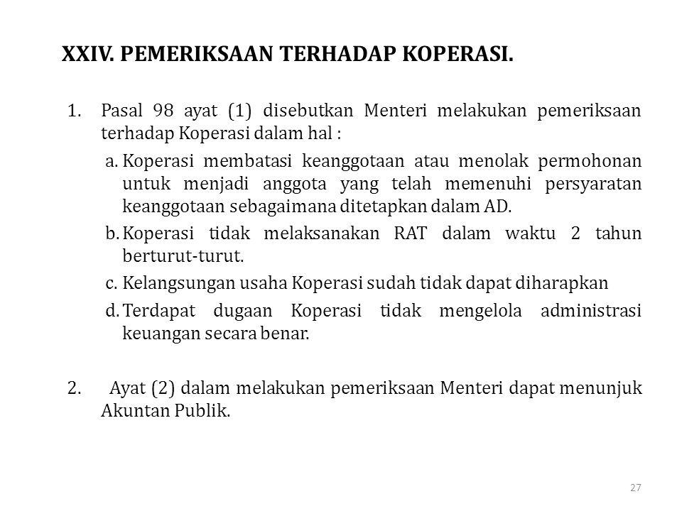 XXIV. PEMERIKSAAN TERHADAP KOPERASI. 1.Pasal 98 ayat (1) disebutkan Menteri melakukan pemeriksaan terhadap Koperasi dalam hal : a.Koperasi membatasi k