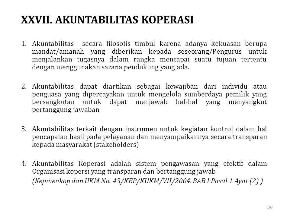 XXVII. AKUNTABILITAS KOPERASI 1.Akuntabilitas secara filosofis timbul karena adanya kekuasan berupa mandat/amanah yang diberikan kepada seseorang/Peng