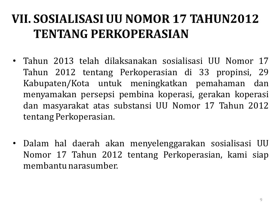 VII.SOSIALISASI UU NOMOR 17 TAHUN2012 TENTANG PERKOPERASIAN • Tahun 2013 telah dilaksanakan sosialisasi UU Nomor 17 Tahun 2012 tentang Perkoperasian d
