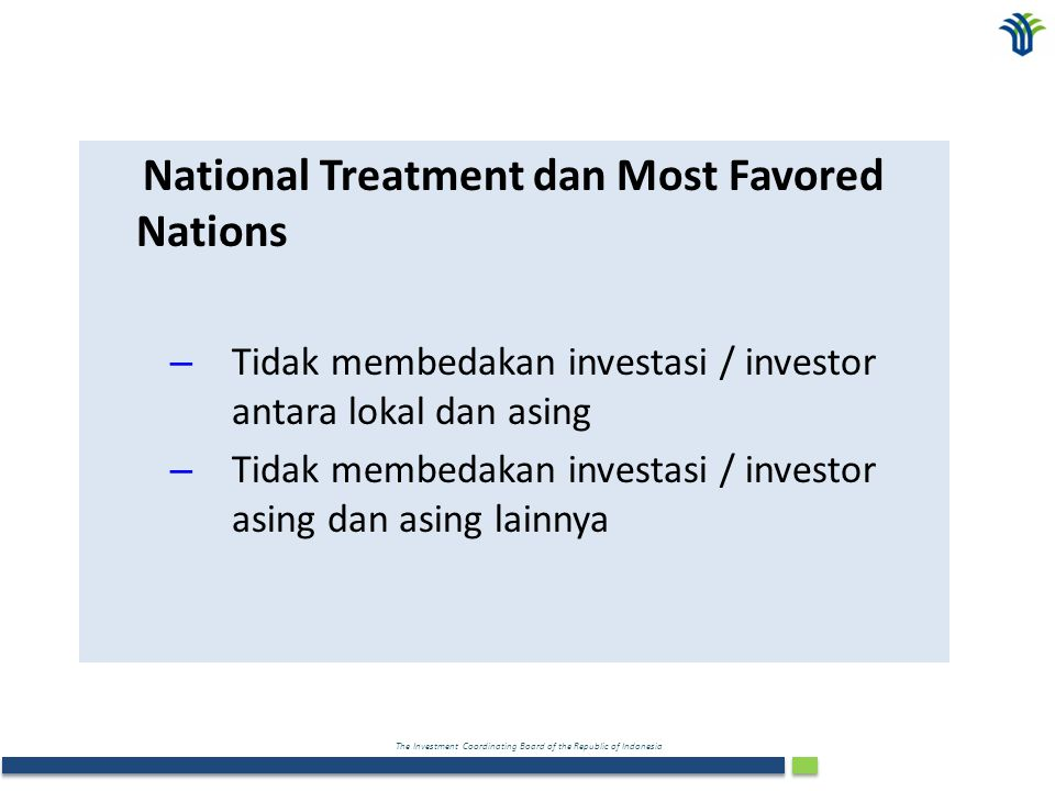 The Investment Coordinating Board of the Republic of Indonesia National Treatment dan Most Favored Nations – Tidak membedakan investasi / investor ant