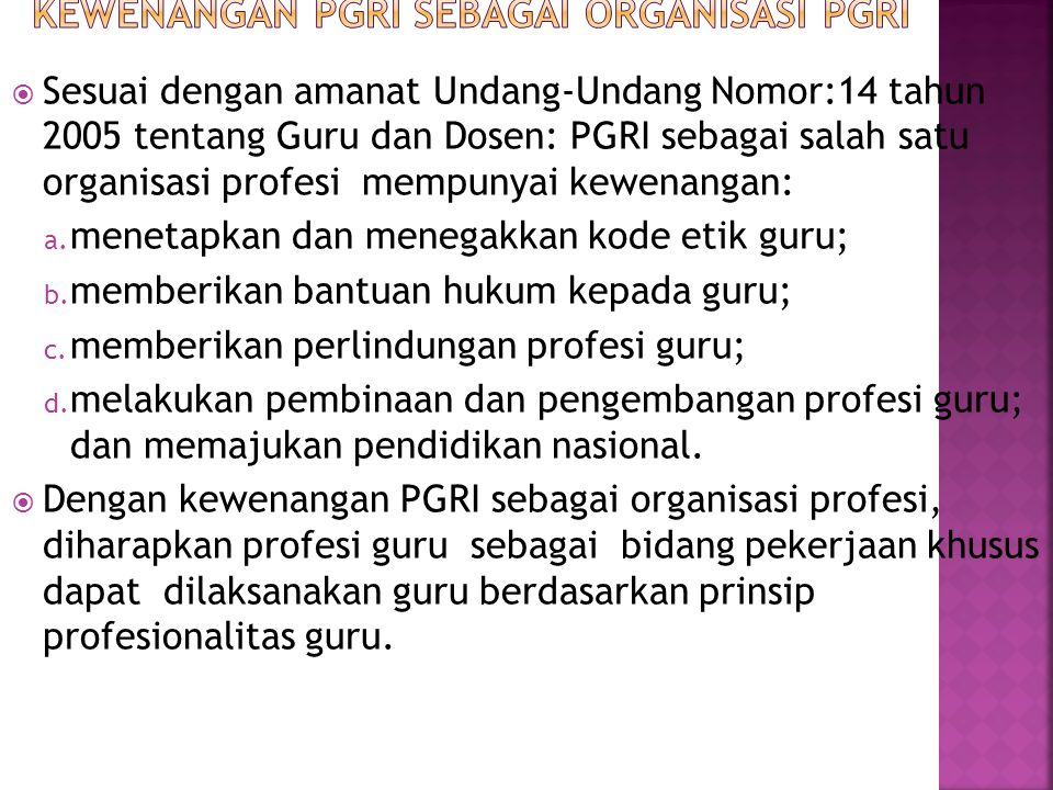  Sesuai dengan amanat Undang-Undang Nomor:14 tahun 2005 tentang Guru dan Dosen: PGRI sebagai salah satu organisasi profesi mempunyai kewenangan: a. m
