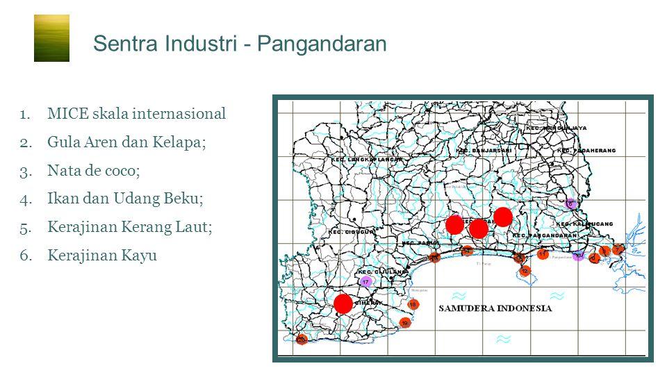 Sentra Industri - Pangandaran 1.MICE skala internasional 2.Gula Aren dan Kelapa; 3.Nata de coco; 4.Ikan dan Udang Beku; 5.Kerajinan Kerang Laut; 6.Ker