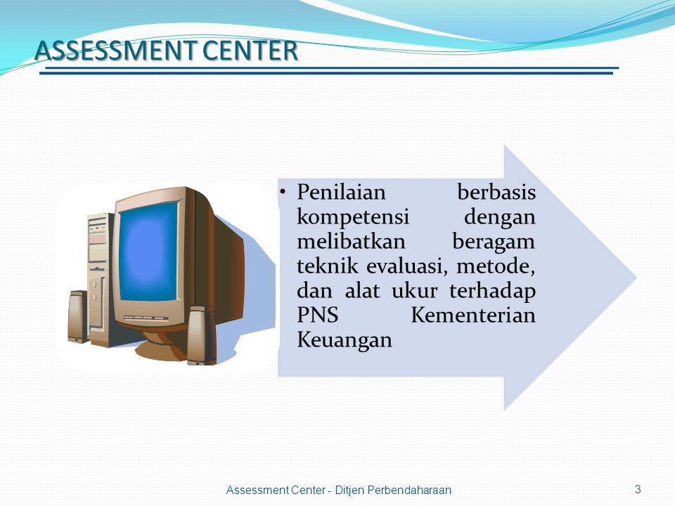 3 ASSESSMENT CENTER Assessment Center - Ditjen Perbendaharaan •Penilaian berbasis kompetensi dengan melibatkan beragam teknik evaluasi, metode, dan alat ukur terhadap PNS Kementerian Keuangan