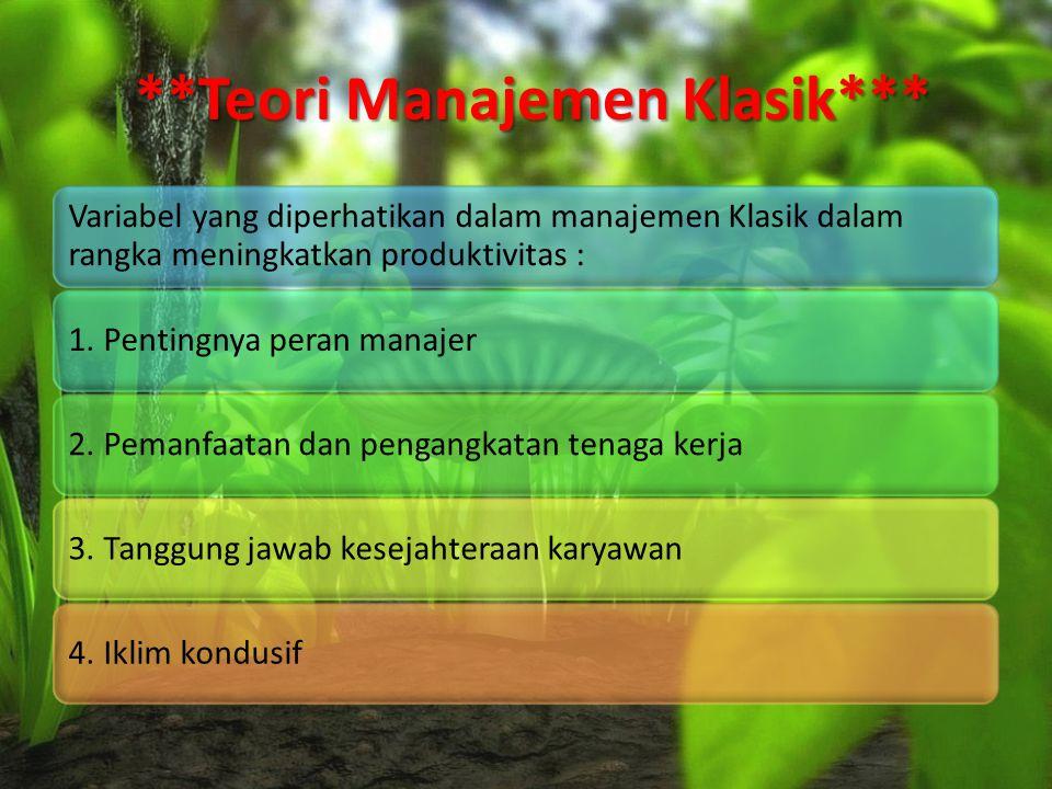 **Teori Manajemen Klasik*** **Teori Manajemen Klasik*** Variabel yang diperhatikan dalam manajemen Klasik dalam rangka meningkatkan produktivitas : 1.