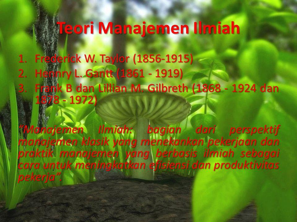 Teori Manajemen Ilmiah 1.Frederick W.Taylor (1856-1915) 2.Hennry L.