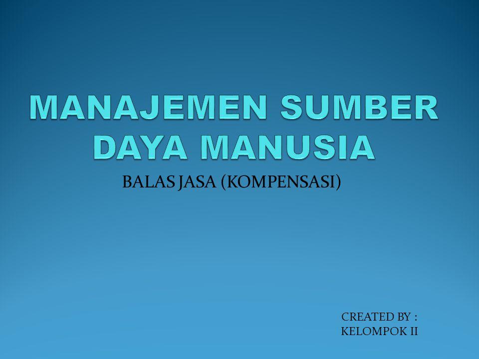 BALAS JASA (KOMPENSASI) CREATED BY : KELOMPOK II