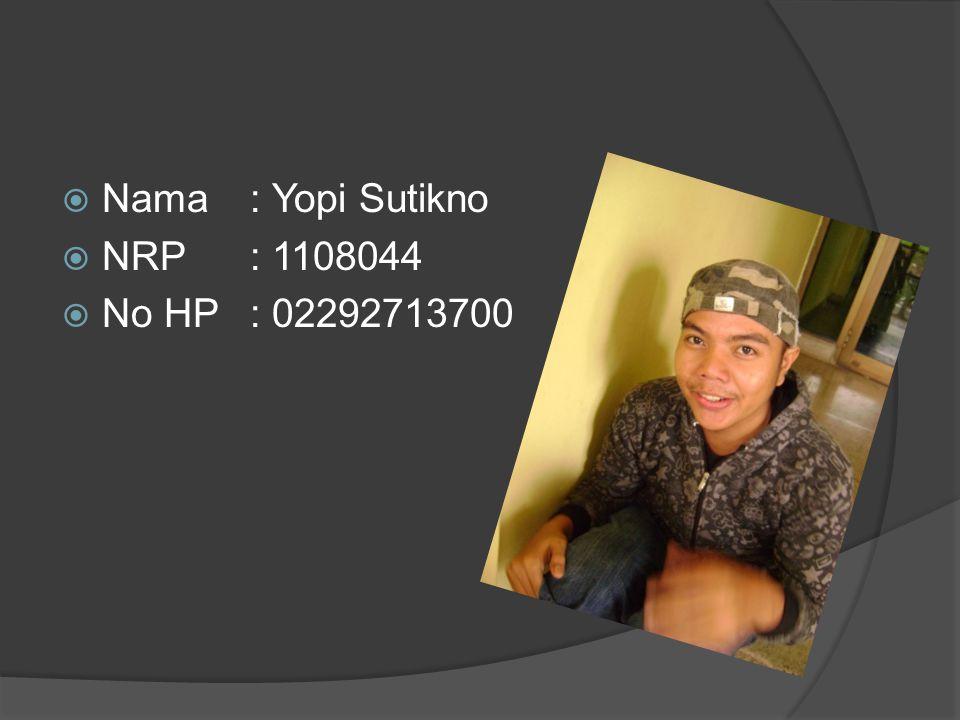  Nama: Yopi Sutikno  NRP: 1108044  No HP: 02292713700