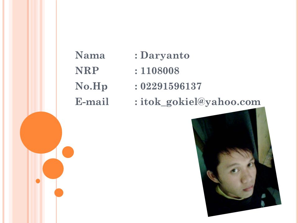 Nama: Daryanto NRP: 1108008 No.Hp: 02291596137 E-mail: itok_gokiel@yahoo.com