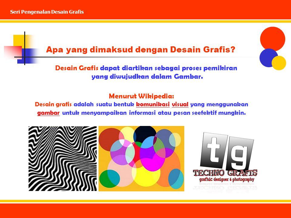 Desain Grafis dapat diartikan sebagai proses pemikiran yang diwujudkan dalam Gambar. Menurut Wikipedia: Desain grafis adalah suatu bentuk komunikasi v