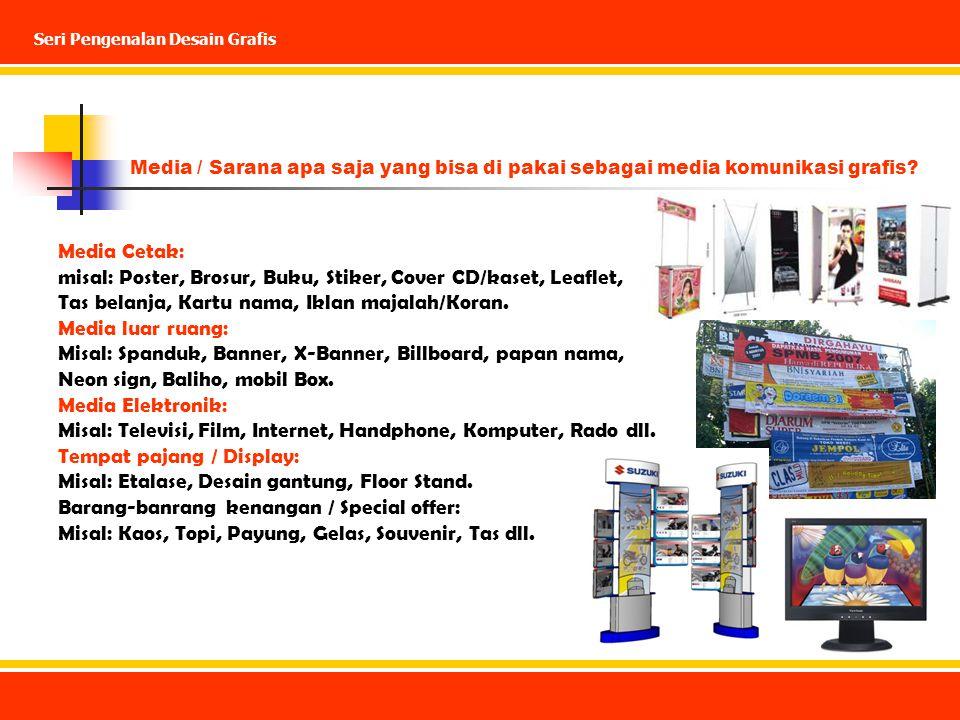 Media / Sarana apa saja yang bisa di pakai sebagai media komunikasi grafis? Media Cetak: misal: Poster, Brosur, Buku, Stiker, Cover CD/kaset, Leaflet,