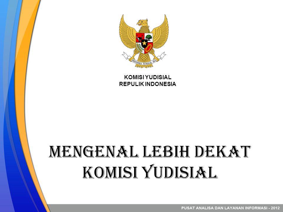 Mengenal Lebih Dekat Komisi Yudisial KOMISI YUDISIAL REPULIK INDONESIA