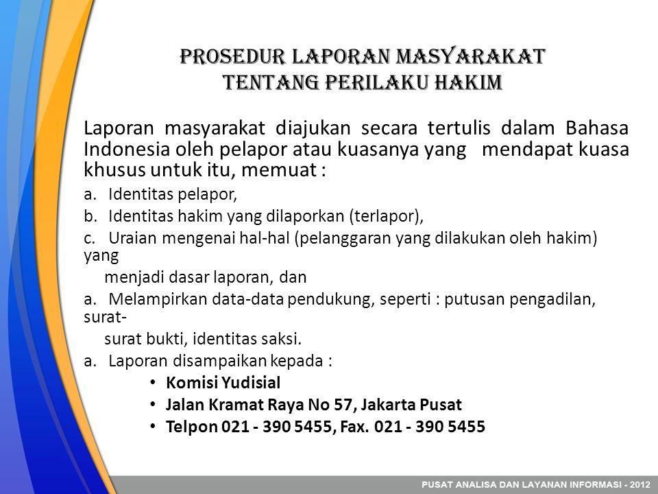 Prosedur LAPORAN MASYARAKAT TENTANG PERILAKU HAKIM Laporan masyarakat diajukan secara tertulis dalam Bahasa Indonesia oleh pelapor atau kuasanya yang