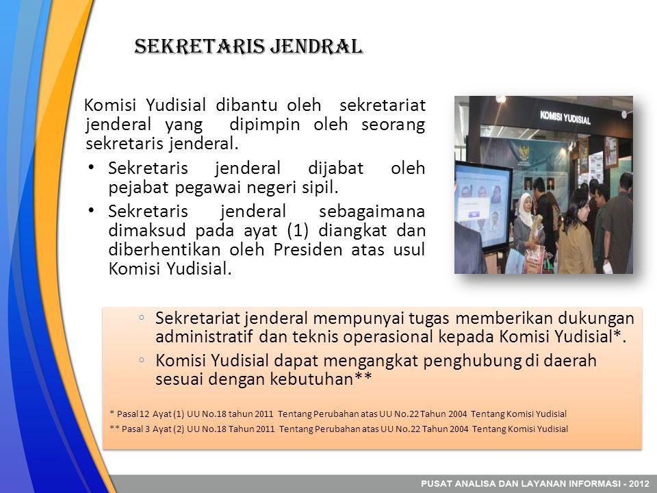 Sekretaris Jendral Komisi Yudisial dibantu oleh sekretariat jenderal yang dipimpin oleh seorang sekretaris jenderal. • Sekretaris jenderal dijabat ole