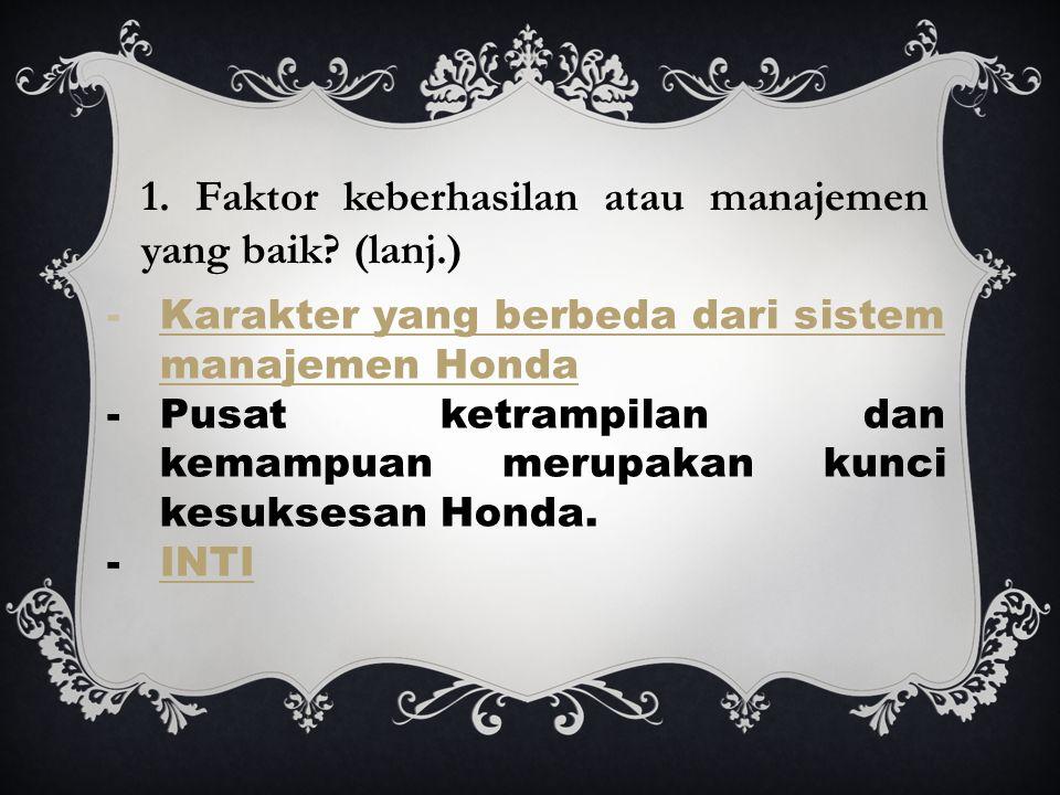 -Karakter yang berbeda dari sistem manajemen HondaKarakter yang berbeda dari sistem manajemen Honda -Pusat ketrampilan dan kemampuan merupakan kunci k