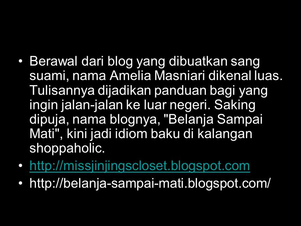 •Berawal dari blog yang dibuatkan sang suami, nama Amelia Masniari dikenal luas. Tulisannya dijadikan panduan bagi yang ingin jalan-jalan ke luar nege