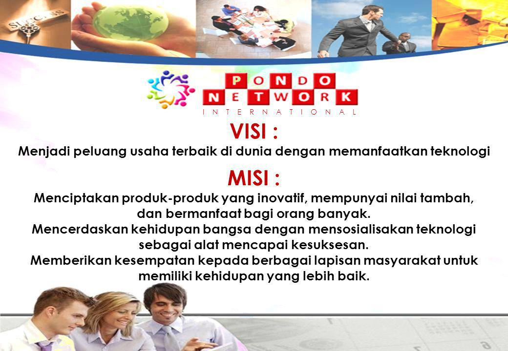 VISI : Menjadi peluang usaha terbaik di dunia dengan memanfaatkan teknologi MISI : Menciptakan produk-produk yang inovatif, mempunyai nilai tambah, dan bermanfaat bagi orang banyak.