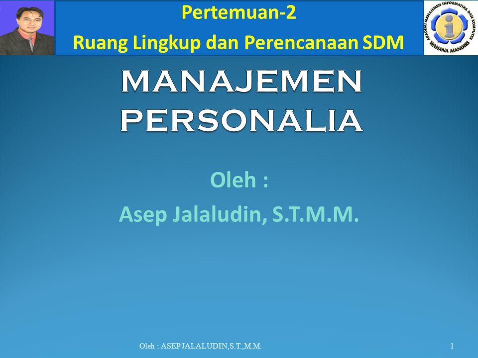 Oleh : Asep Jalaludin, S.T.M.M. Oleh : ASEP JALALUDIN,S.T.,M.M. Pertemuan-2 Ruang Lingkup dan Perencanaan SDM 1