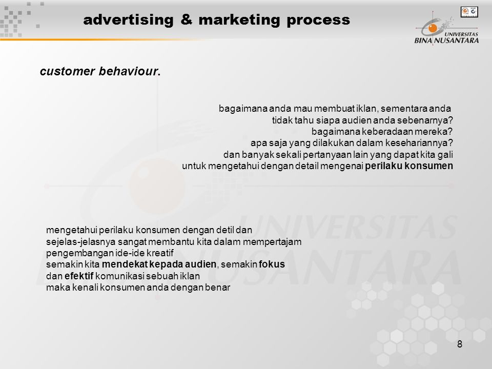 8 advertising & marketing process customer behaviour. bagaimana anda mau membuat iklan, sementara anda tidak tahu siapa audien anda sebenarnya? bagaim