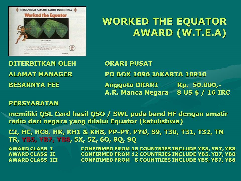 WORKED THE EQUATOR AWARD (W.T.E.A) DITERBITKAN OLEHORARI PUSAT ALAMAT MANAGERPO BOX 1096 JAKARTA 10910 BESARNYA FEEAnggota ORARI Rp. 50.000,- A.R. Man