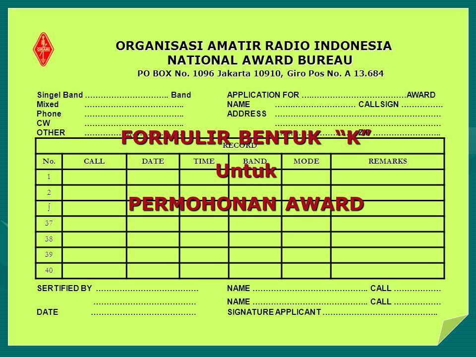 RECORD No.CALLDATETIMEBANDMODEREMARKS 1 2 ∫ 37 38 39 40 ORGANISASI AMATIR RADIO INDONESIA NATIONAL AWARD BUREAU PO BOX No. 1096 Jakarta 10910, Giro Po