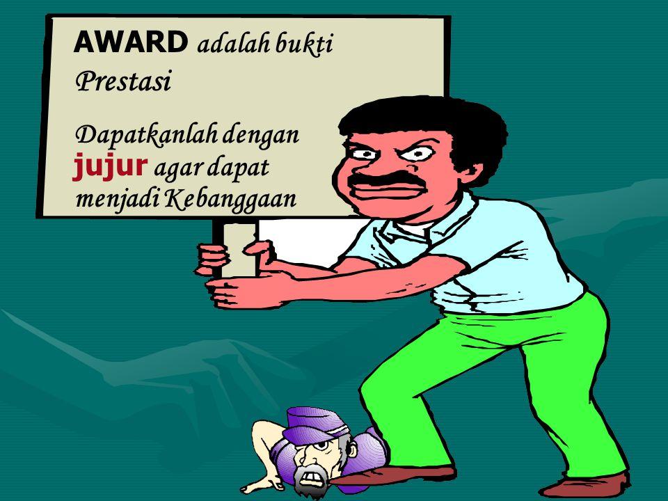 AWARD adalah bukti Prestasi Dapatkanlah dengan jujur agar dapat menjadi Kebanggaan